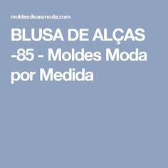 BLUSA DE ALÇAS -85 - Moldes Moda por Medida