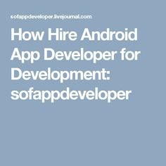 How Hire #AndroidAppDeveloper for for your business app Development