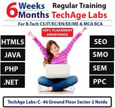 6 Weeks/Months Regular Training With TechAge Labs for B.tech CS/IT/EC/ME & MCA BCA Students.  Courses Offer: HTML5   Java PHP  .Net SEO  SMO SEM PPC  Contact Details:- TechAge Labs Academy C-46 Ground Floor, Sector-2, Noida-201301. Phone no.: 0120-4540894,9818993532 Email    : info@techagelabs.com          : hr@techagelabs.com Website  : http://www.techagelabs.com/