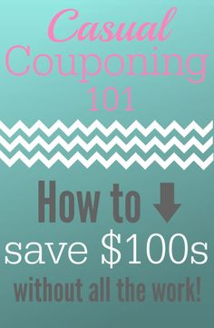 Casual Couponing 101 – Couponing Tips to Save Time and Money for beginners and everyone else! How I save $100s each month with just one hour a week couponing.