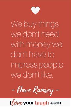 Dave Ramsey inspirational quote: We buy things we don't need with money we don't have to impress people we don't like. Frugal Living Tips, Frugal Tips, Great Motivational Quotes, Inspirational Quotes, Budget Quotes, Dave Ramsey Quotes, Total Money Makeover, Financial Peace, Finance