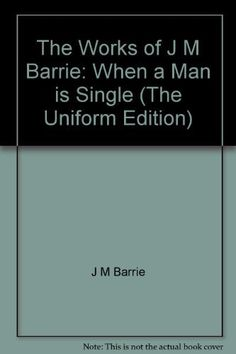 The Works of J M Barrie: When a Man is Single (The Unifor... https://www.amazon.co.uk/dp/B000W4J0JQ/ref=cm_sw_r_pi_dp_x_CqIgyb9ND7M32