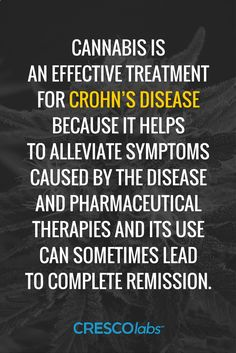 Cannabis is an effective treatment for Crohn's Disease because it helps to alleviate symptoms caused by the disease and pharmaceutical therapies and its use can sometimes lead to complete remission. (medical cannabis, marijuana) www.crescolabs.co...