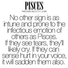 Yep! Pisces are empathetic!