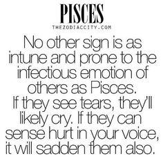 Yep! Pisces are empathetic!