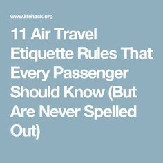 11 Air Travel Etiquette Rules That Every Passenger Should Know (But Are Never Spelled Out)