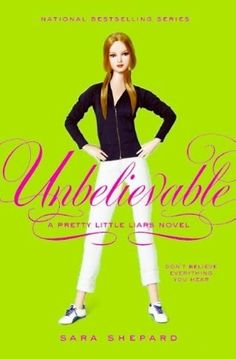 Pretty Little Liars: Unbelievable (Sara Shepard). OMG Obsessed with this series!!!!!!!!