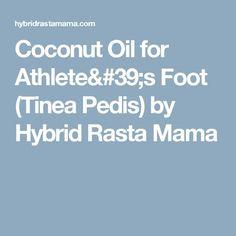 Coconut Oil for Athlete's Foot (Tinea Pedis) by Hybrid Rasta Mama