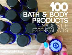 100 Bath and Body Products Made with Essential Oils. Great ideas!