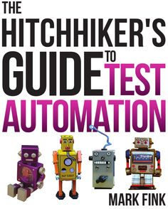 The Hitchhiker's Guide to Test Automation: Software Quality Assurance and Test Automation in Practice The Hitchhiker, Hitchhikers Guide, Software, Knowledge, Pdf, Facts