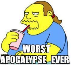 Worst apocalypse everrrrrrrrrrrrrrrrr