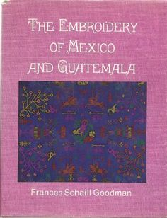The Embroidery of Mexico and Guatemala by Frances Schaill Goodman, http://www.amazon.com/dp/0684144980/ref=cm_sw_r_pi_dp_VMzyrb1X66Z3R