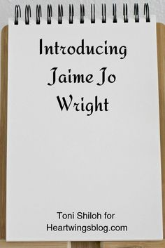 """Enjoy Toni Shiloh's visit with Heart""""wings"""" sister/author Jaime Jo Wright - HeartWings Blog  Friday Focus  11 10 17"""