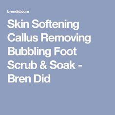 Skin Softening Callus Removing Bubbling Foot Scrub & Soak - Bren Did