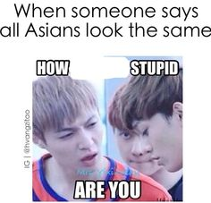 Every. Single. Time.  I'm sorry but it gets really annoying when someone says that we all look the same all the time...