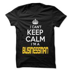 Keep Calm I am ... Businessman - Awesome Keep Calm Shir - #hipster tshirt #boyfriend hoodie. LIMITED TIME PRICE => https://www.sunfrog.com/Hunting/Keep-Calm-I-am-Businessman--Awesome-Keep-Calm-Shirt-.html?68278