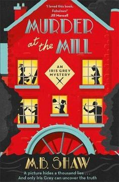 Murder at the Mill: A cosy mystery to curl up with in 2020 (The Iris Grey Mysteries) Good New Books, I Love Books, This Book, Cozy Mysteries, Agatha Christie's Marple, Midsomer Murders, Mystery Novels, Page Turner, Bestselling Author