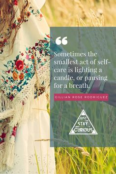 Sometimes the smallest act of self-care is lighting a candle, or pausing for a breath. ~Gillian Rose Rodriguez self-care quote self-love