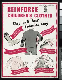 Reinforce Children's Clothes in 1942. This poster was issued by the Board of Trade, which administered the clothes rationing scheme. This showed the public how to make clothing last longer. This is another good way of reducing waste.