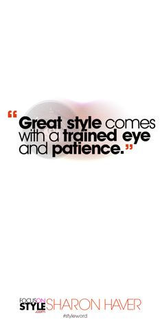 Great style comes with a trained eye and patience. Subscribe to the daily #styleword here: http://www.focusonstyle.com/styleword/ #quotes #styletips
