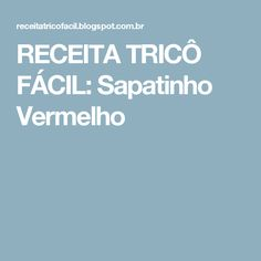 RECEITA TRICÔ FÁCIL: Sapatinho Vermelho