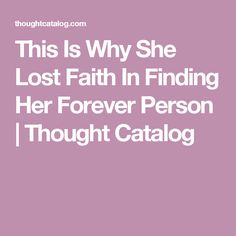 This Is Why She Lost Faith In Finding Her Forever Person | Thought Catalog