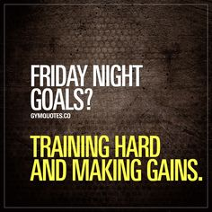 Friday night goals? #Traininghard and #makinggains of course  Smash that like button and pin this quote if you'll be in the gym on a Friday night!  #gains #gymlife #gymaddict #fridaynight