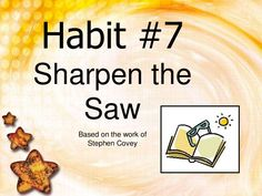 Sharpen The Saw 2 by danielleisathome via slideshare