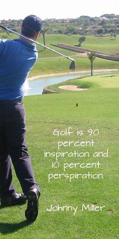 Golf is 90% inspiration   10% perspiration. 05c5e858b9403