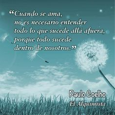 Paulo Coelho When you are loved, there's no need at all to understand what's happening, because everything happens within you.