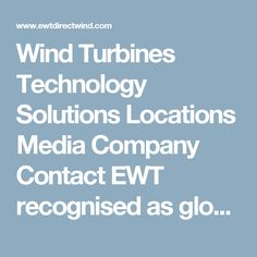 Wind Turbines Technology Solutions Locations Media Company Contact  EWT recognised as global clean energy innovator HomeVideo list