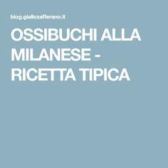 OSSIBUCHI ALLA MILANESE - RICETTA TIPICA Risotto Milanese, Milanesa, Fett, Polenta, Finger Foods, Pasta, Italian Cooking, Finger Food, Noodles