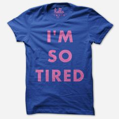 I'm So Tired (Adult) T-Shirt from Hello Apparel (via @hellomerch) Best Mom, Every Mom Needs, Mommy Style, Cool Baby Stuff, Tired, Mom Shirts, Fall Outfits, Clothes For Women, Hoodies
