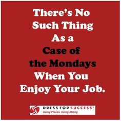 There's No Such Thing as a Case of the Mondays When You Enjoy Your Job! #work #employment #happiness #happy