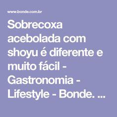 Sobrecoxa acebolada com shoyu é diferente e muito fácil - Gastronomia - Lifestyle - Bonde. O seu portal