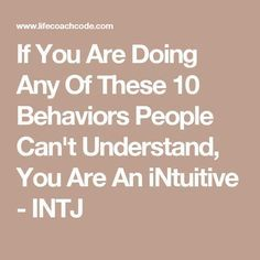 If You Are Doing Any Of These 10 Behaviors People Can't Understand, You Are An iNtuitive - INTJ