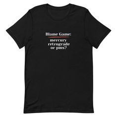 Blame Game - Mercury Retrograde or PMS? T-Shirt - 2XL