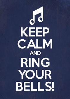 KEEP CALM AND RING YOUR BELLS!