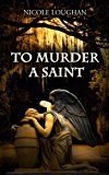 Free Kindle Book -   To Murder a Saint (Saints Mystery Series Book 1) Check more at http://www.free-kindle-books-4u.com/mystery-thriller-suspensefree-to-murder-a-saint-saints-mystery-series-book-1/