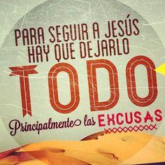 Para seguir a Jesús hay que dejarlo TODO principalmente las excusas.