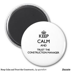 Keep Calm and Trust the Construction Manager 2 Inch Round Magnet