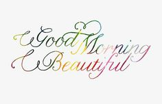Good Morning Beautiful, have a goodday!