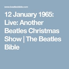 12 January 1965: Live: Another Beatles Christmas Show | The Beatles Bible
