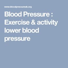 Blood Pressure : Exercise & activity lower blood pressure