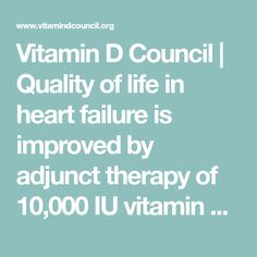 Vitamin D Council | Quality of life in heart failure is improved by adjunct therapy of 10,000 IU vitamin D daily
