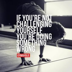 If You're Not Challenging Yourself You're doing something wrong. #fitness #motivation
