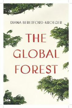 The Global Forest, by Diana Beresford-Kroeger. (Viking, 2010). A gorgeously-written exploration of the natural world and the peril of ignoring our disappearing forests.