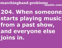 204.When someone starts playing music from a past show, and everyone else joins in.