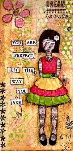 "You Are Perfect Just The Way You Are.      (Artist unknown, but done in the Christy Tomlinson ""She Art"" style.)"