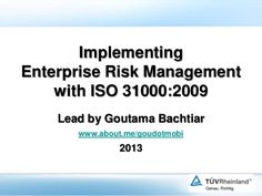 Implementing Enterprise Risk Management with ISO 31000:2009 by Goutama Bachtiar via slideshare